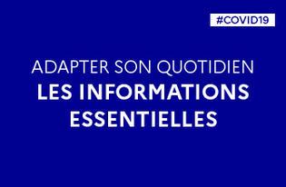 COVID19   Adapter son quotidien : les informations essentielles